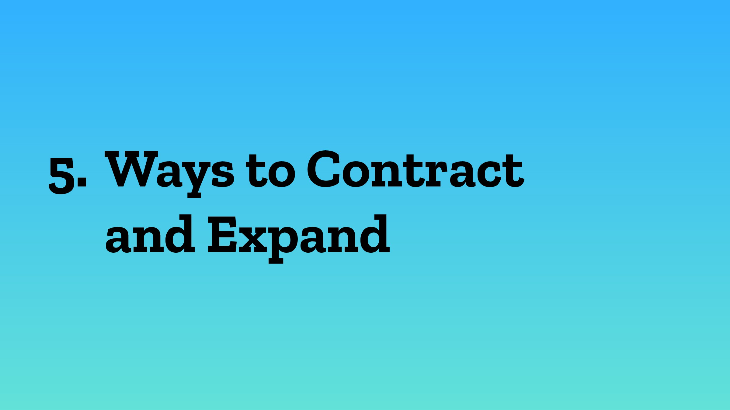 5. Ways to Contract  and Expand