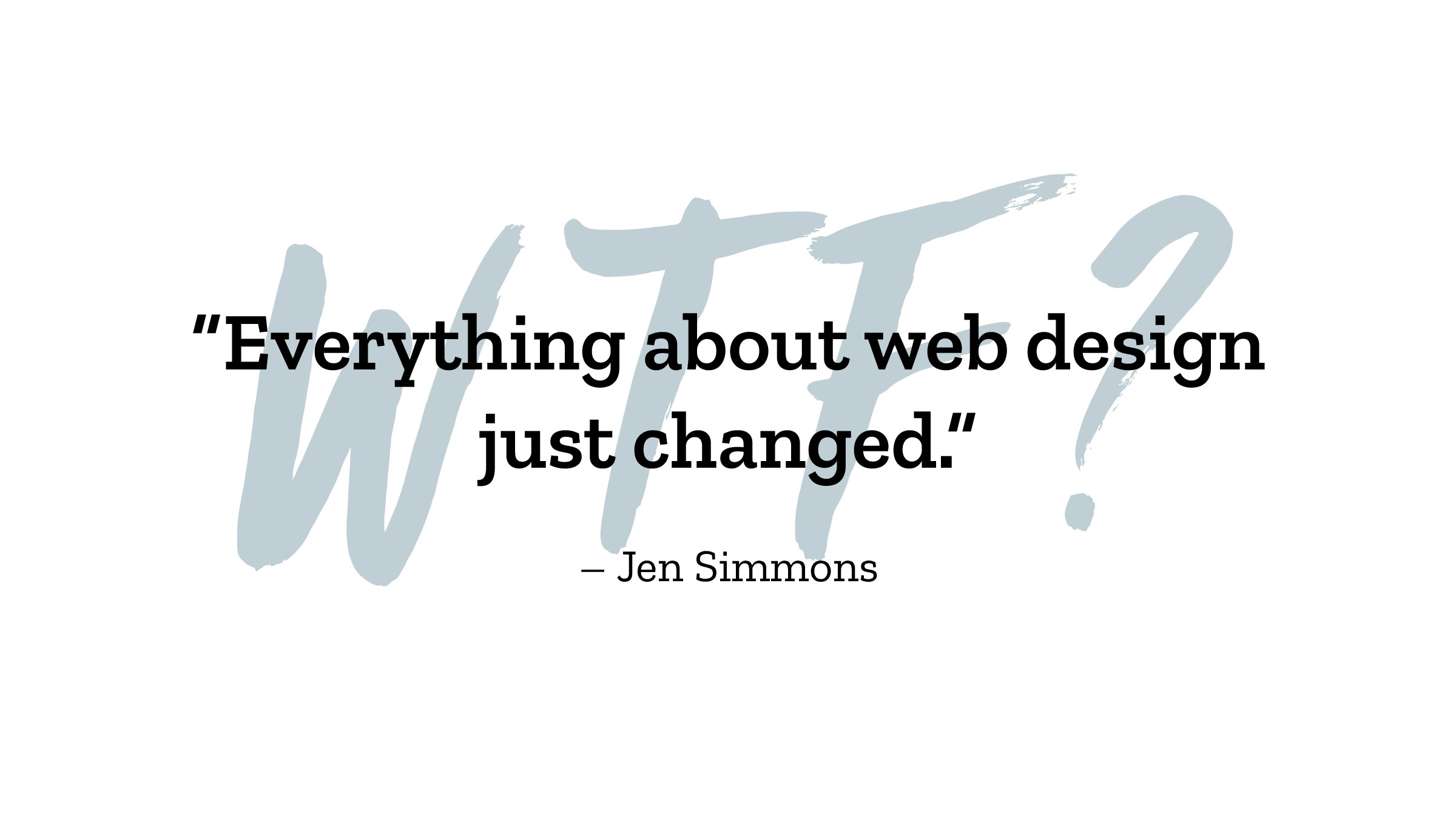 """W T F ? – Jen Simmons """"Everything about web des..."""