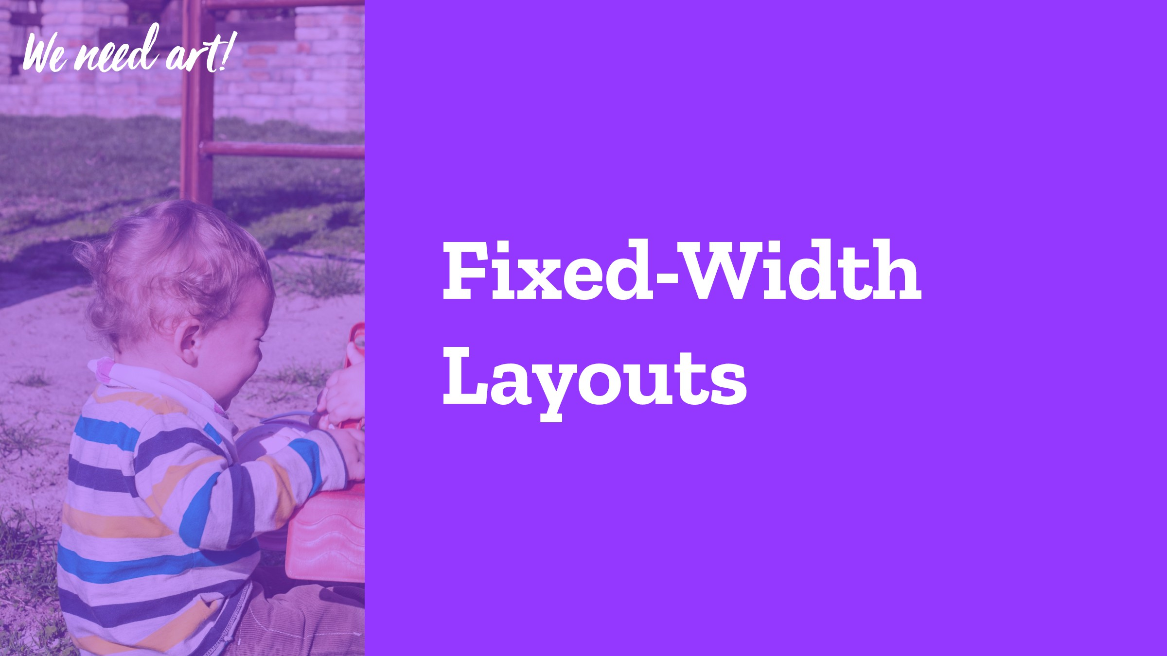 """Fixed-Width Layouts We n""""d a#!"""