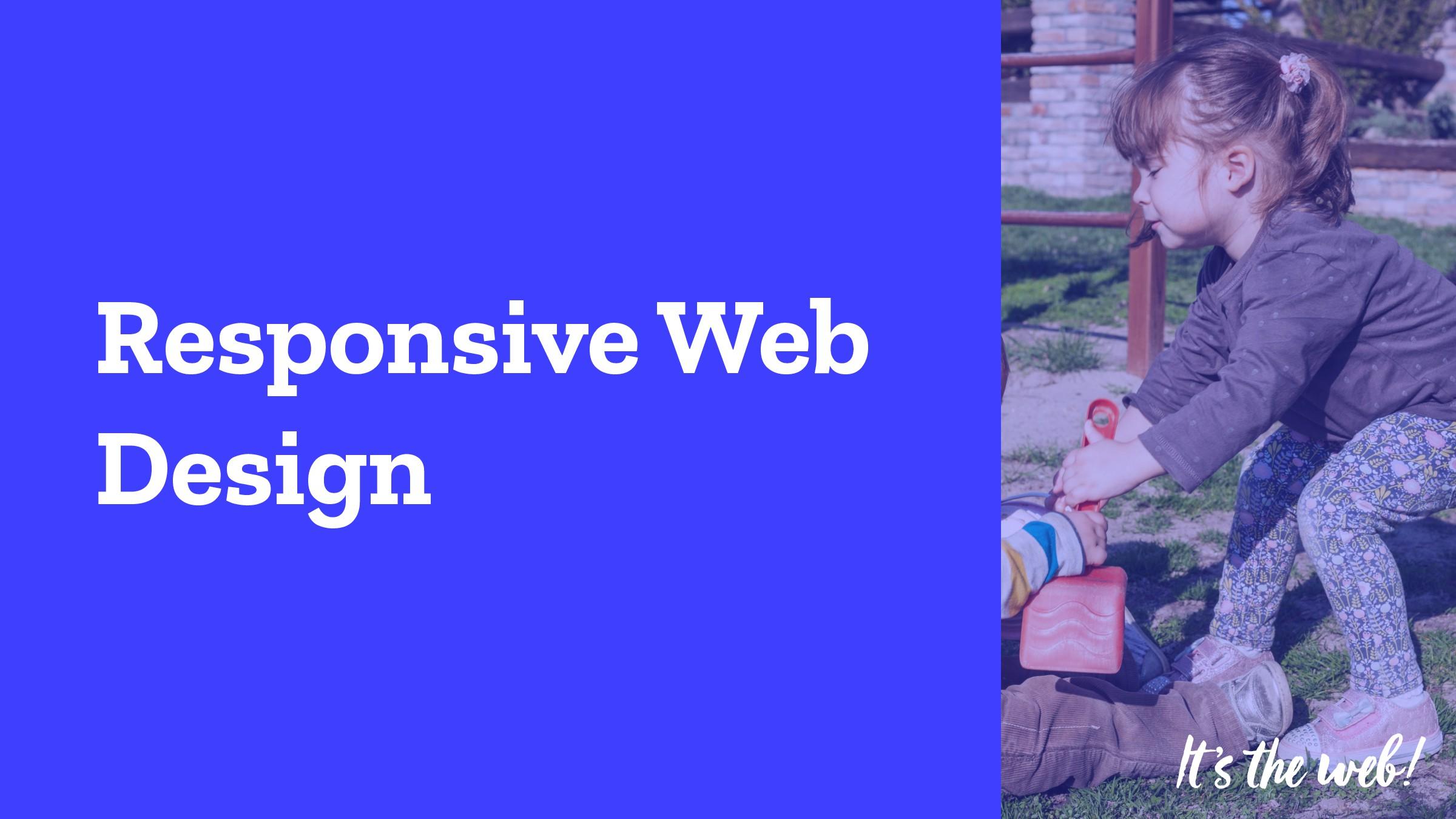 Responsive Web Design It 's !e web!