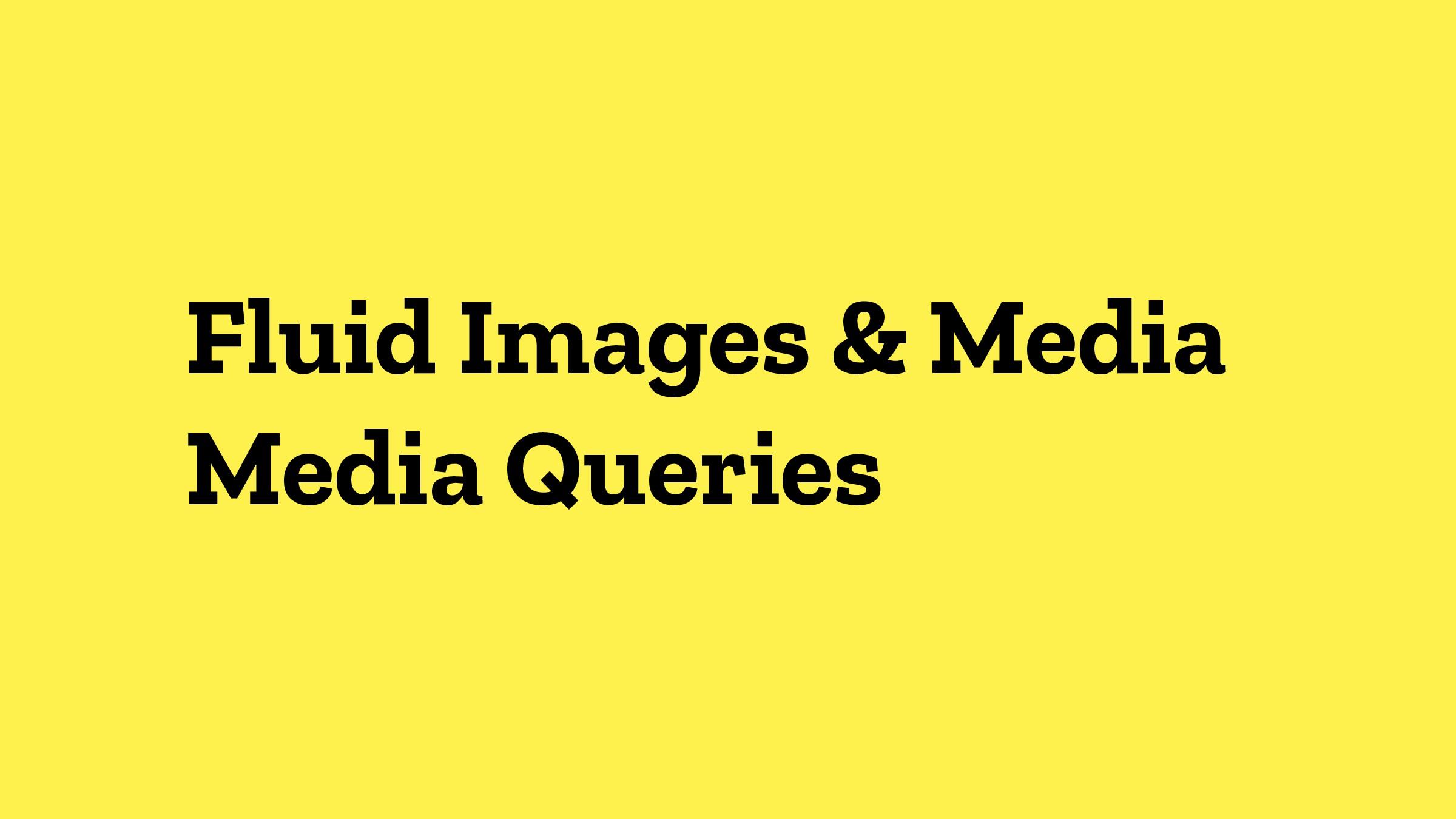Fluid Images & Media Media Queries
