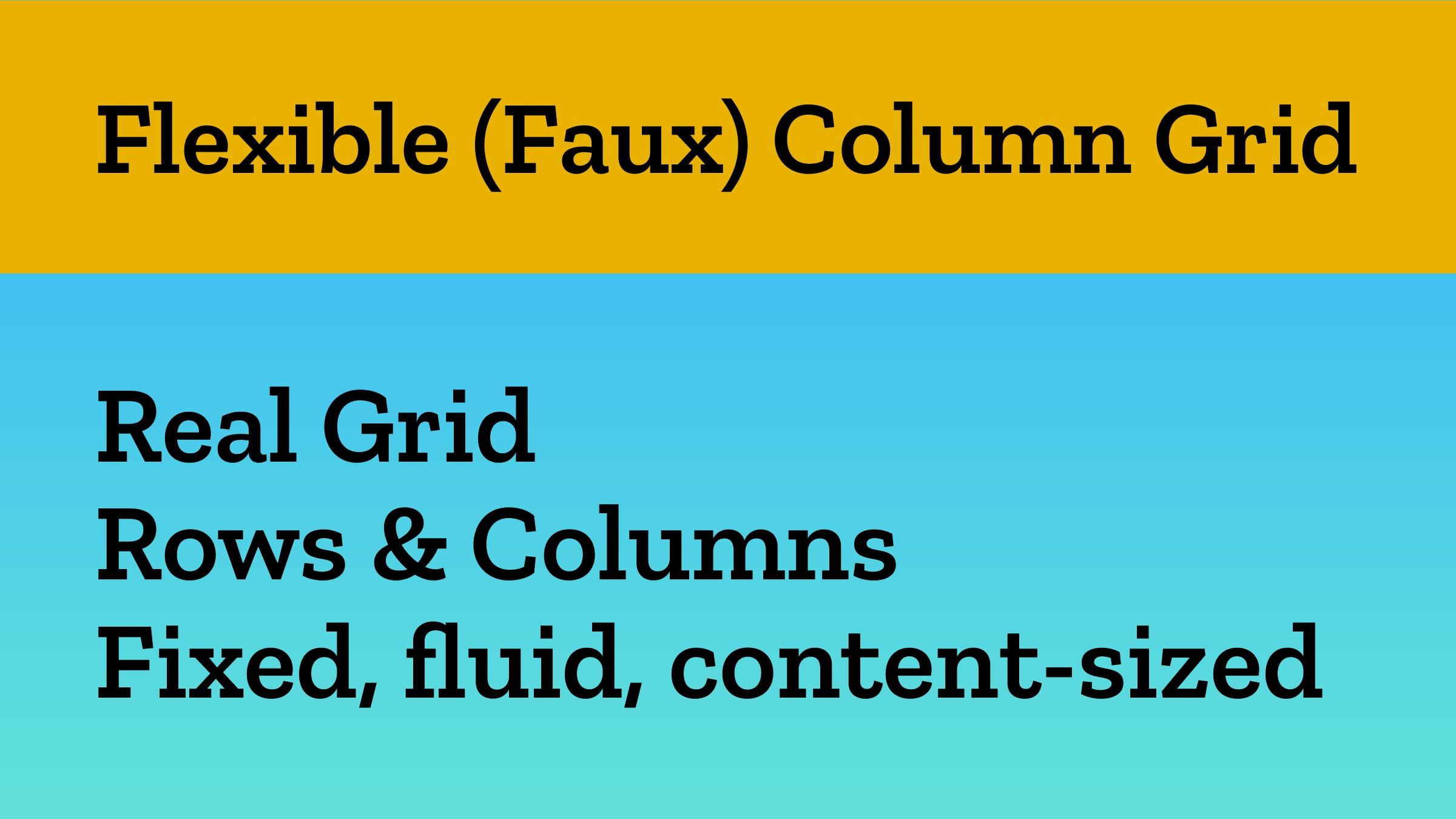 Flexible (Faux) Column Grid Real Grid Rows & Co...