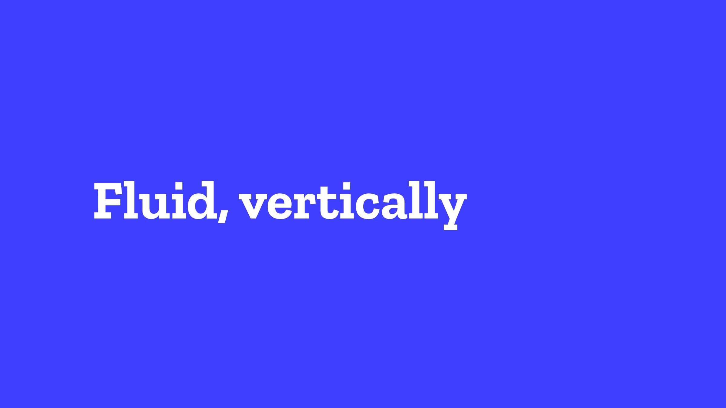 Fluid, vertically