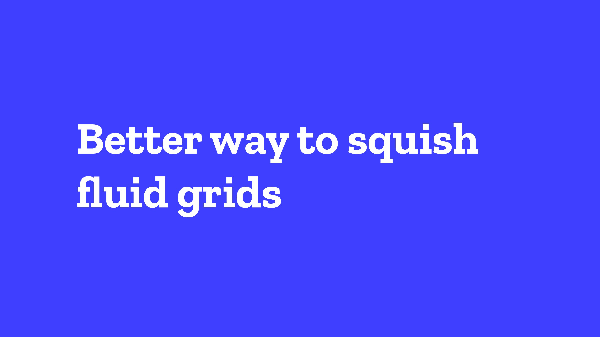 Better way to squish fluid grids