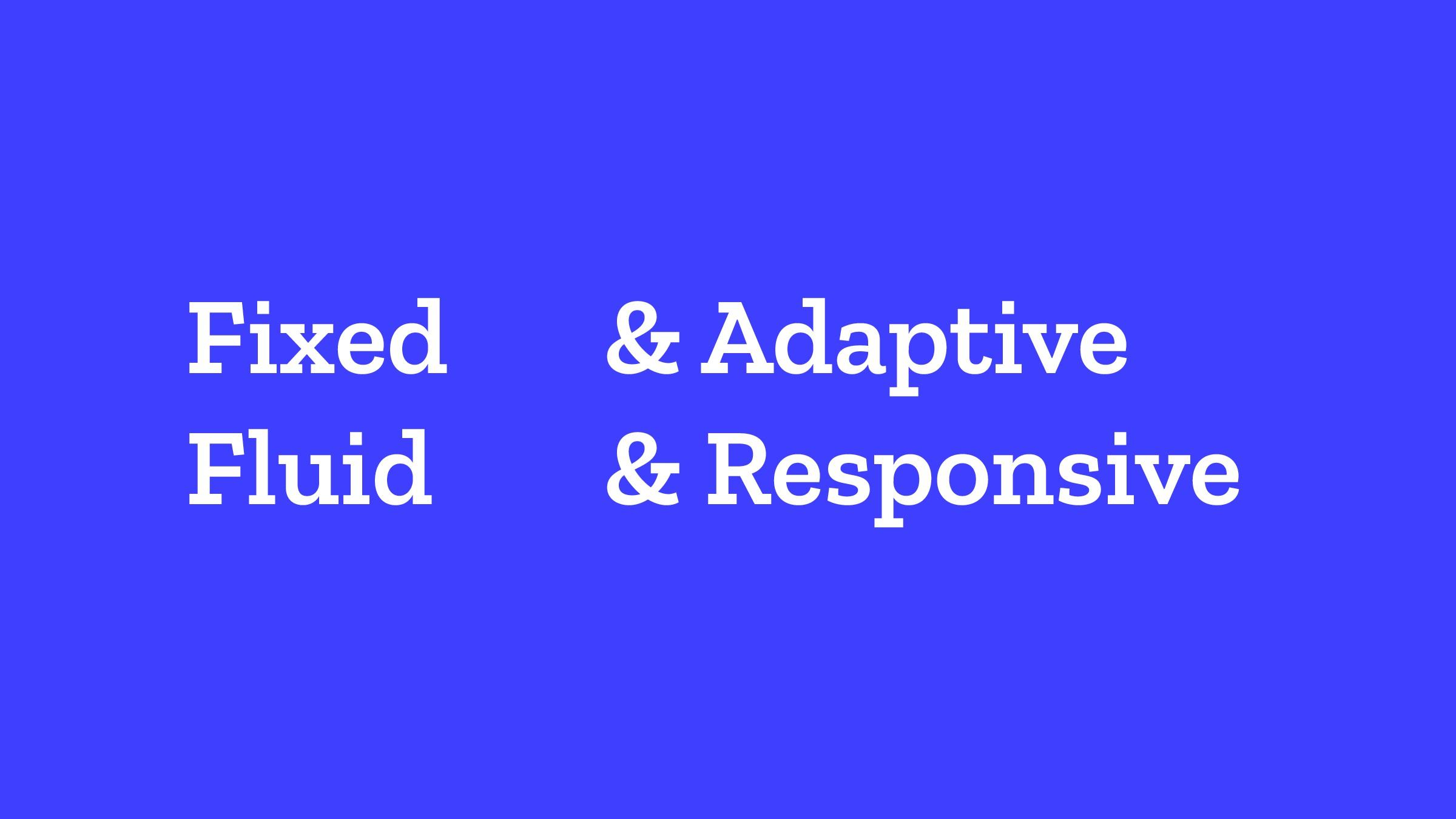 Fixed Fluid & Adaptive & Responsive