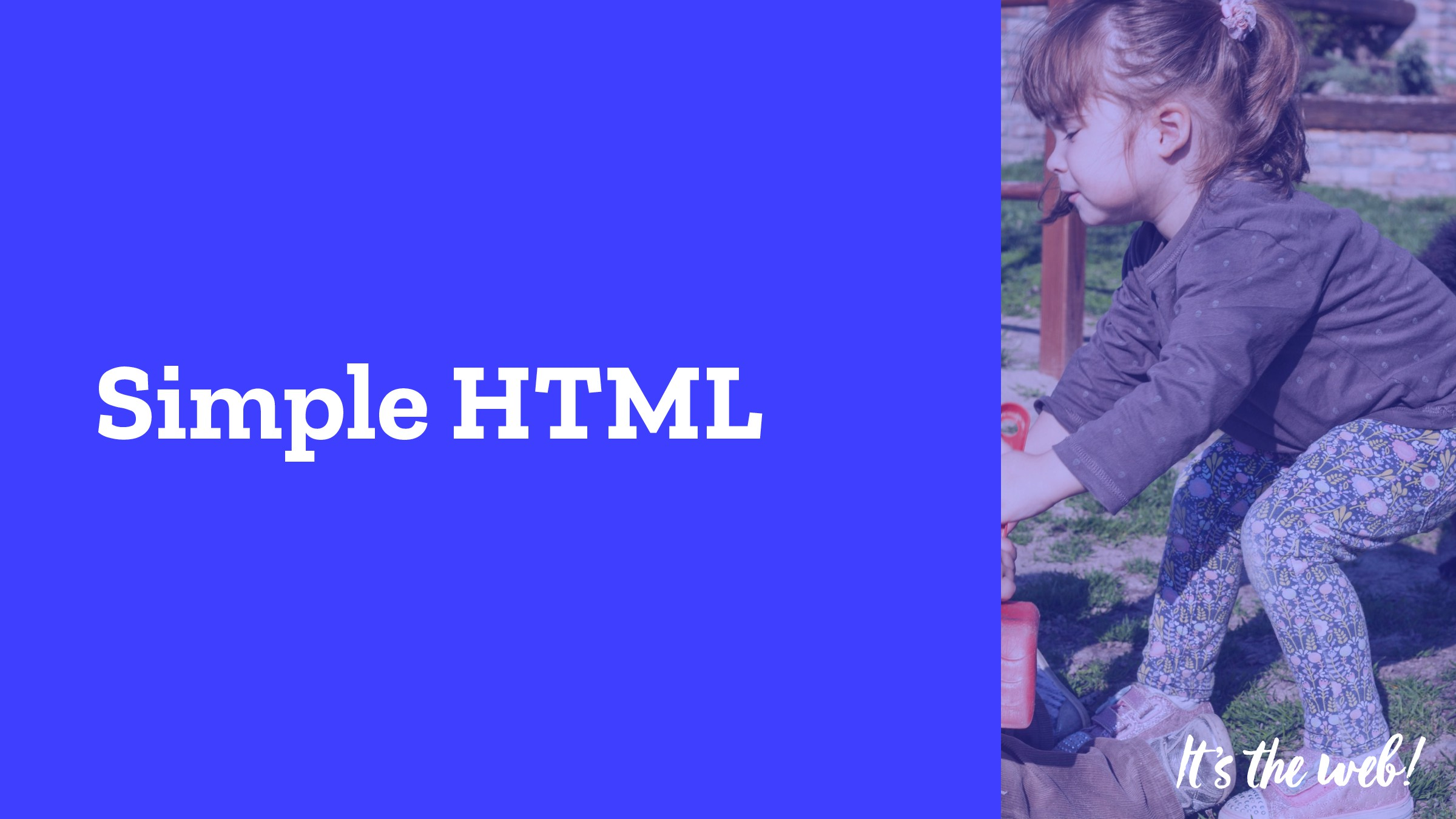 Simple HTML It 's !e web!