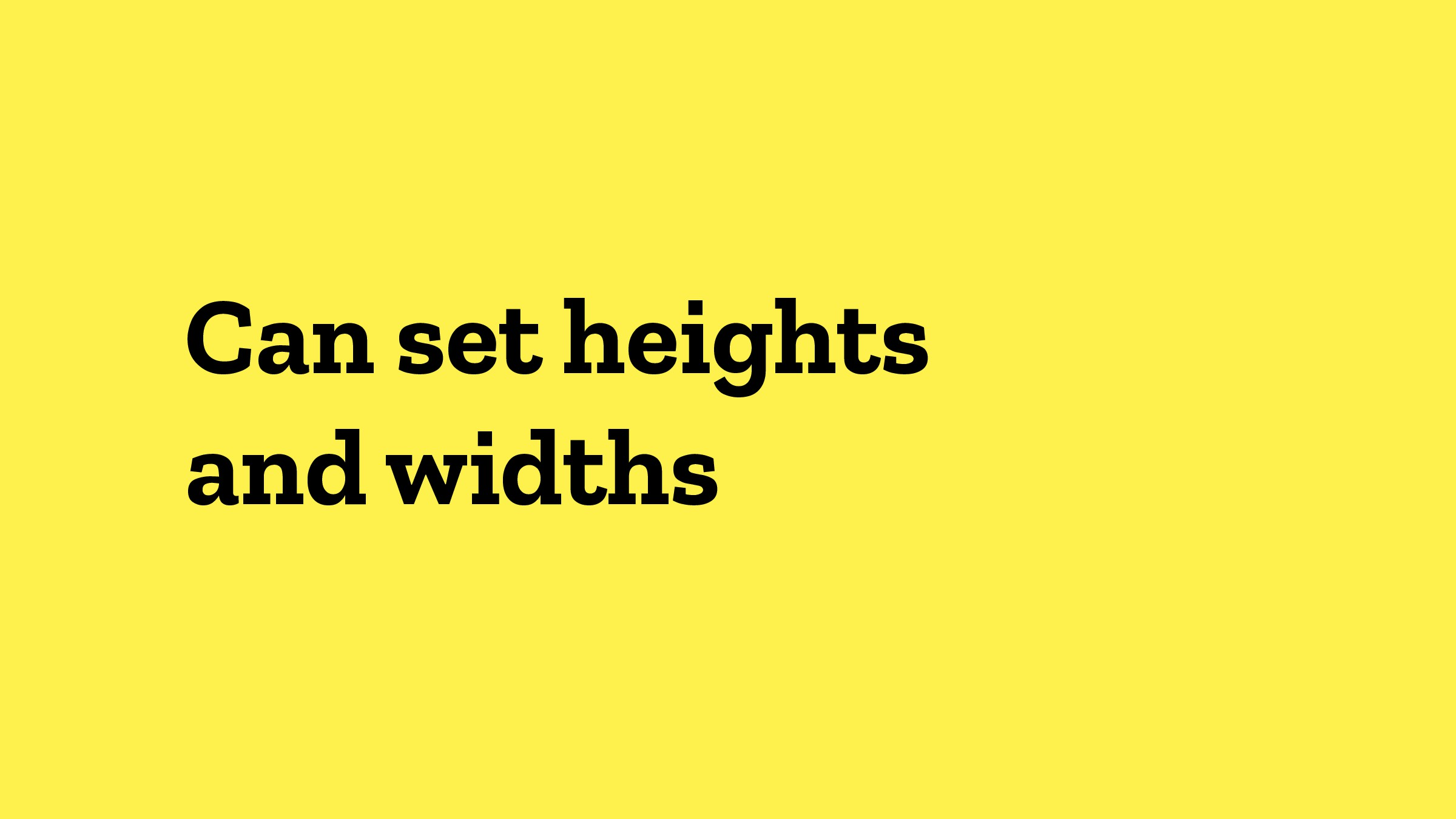 Can set heights and widths