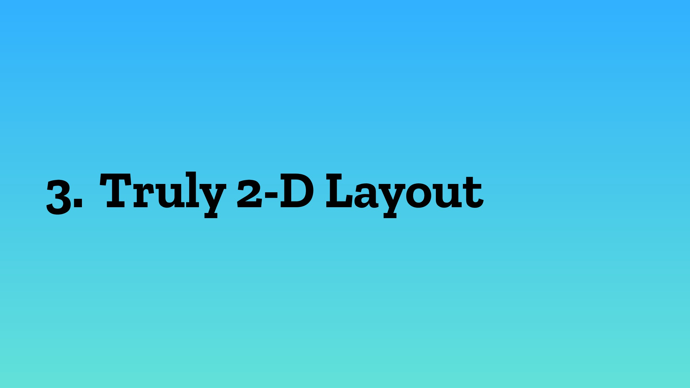 3. Truly 2-D Layout