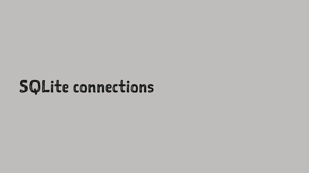 SQLite connections