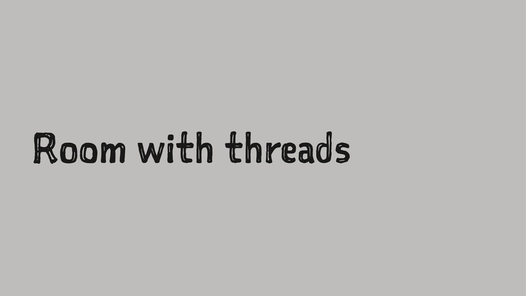 Room with threads