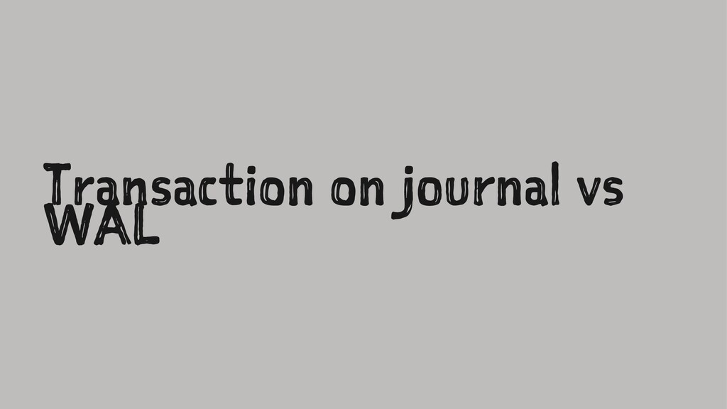 Transaction on journal vs WAL
