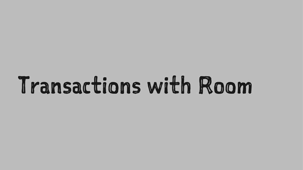 Transactions with Room