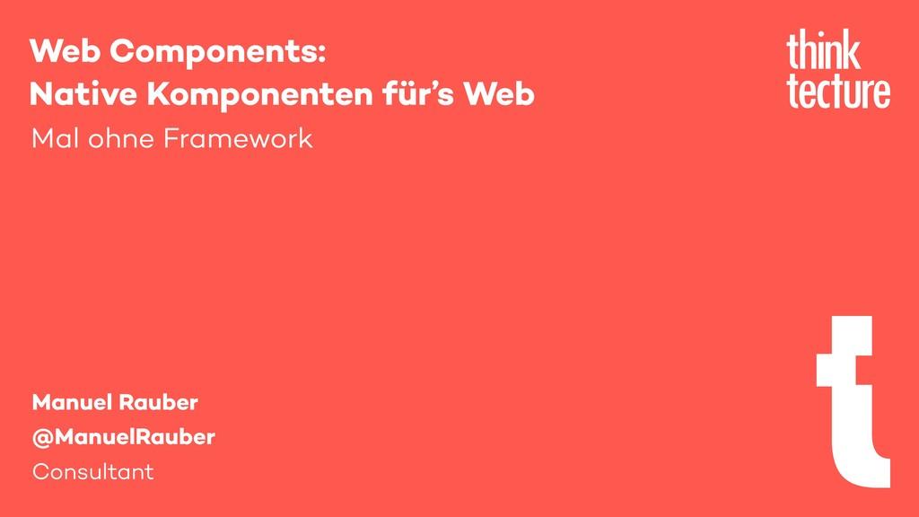 Web Components: Native Komponenten für's Web Ma...