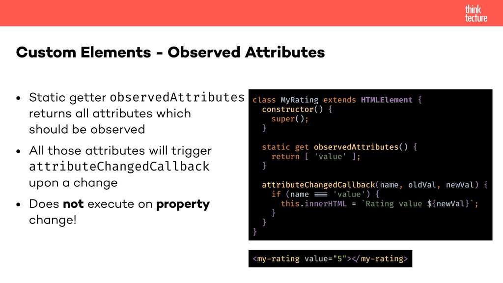 • Static getter observedAttributes returns all ...
