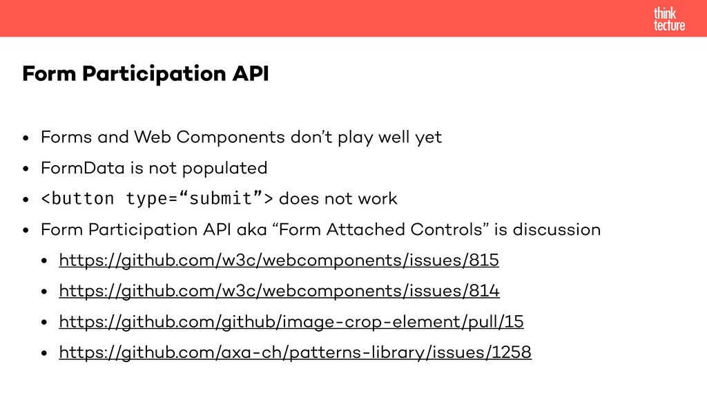 • Forms and Web Components don't play well yet ...