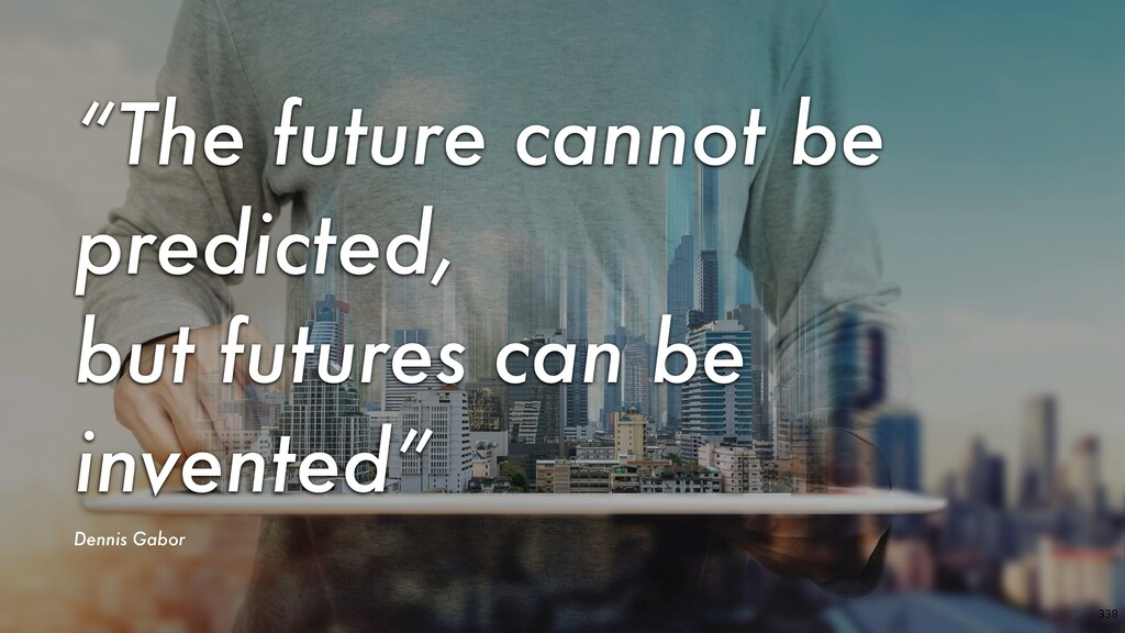 "338 ""The future cannot be predicted, but future..."