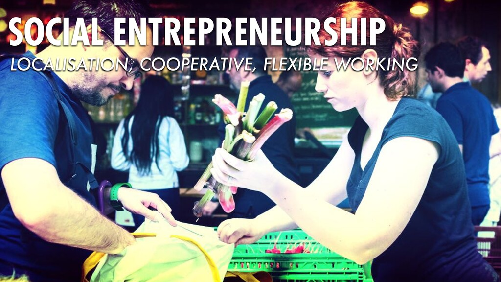 LOCALISATION, COOPERATIVE, FLEXIBLE WORKING SOC...
