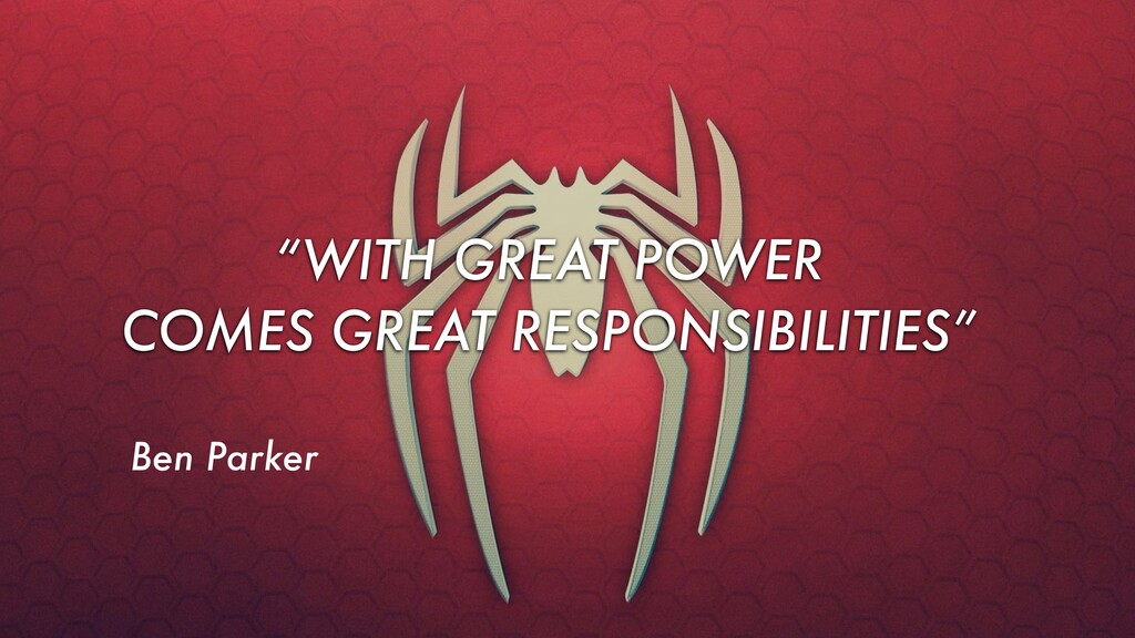 """WITH GREAT POWER COMES GREAT RESPONSIBILITIES""..."