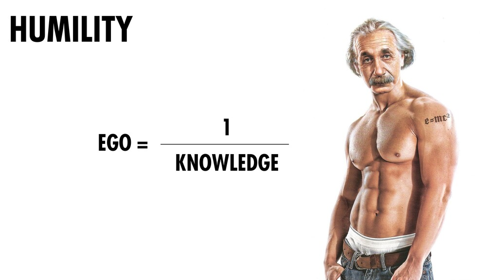 HUMILITY EGO = 1 KNOWLEDGE