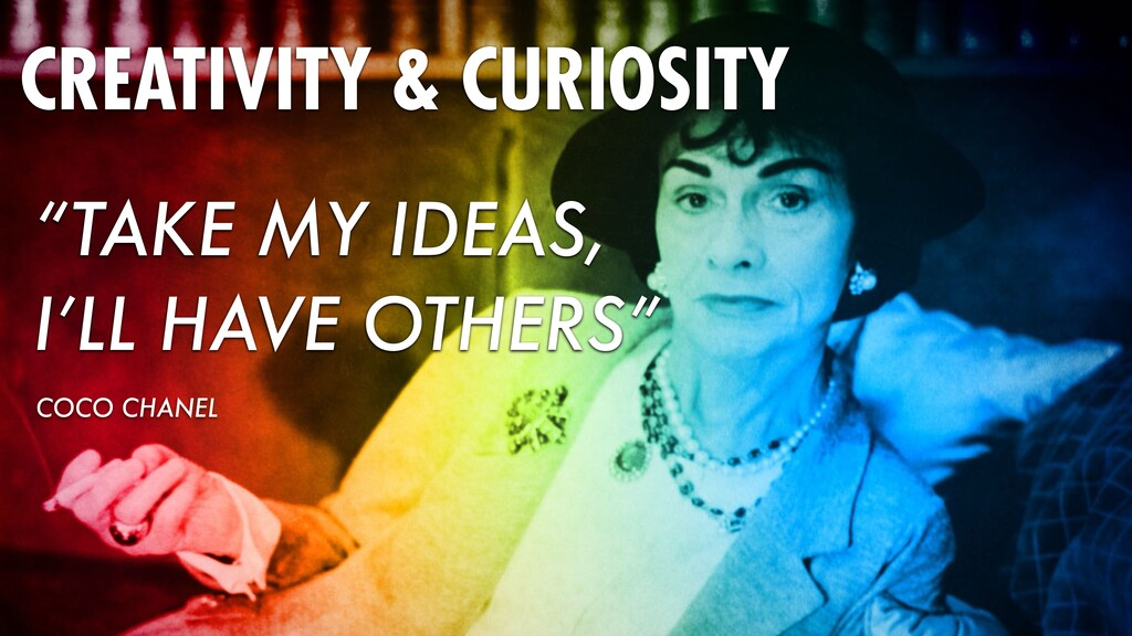 """TAKE MY IDEAS, I'LL HAVE OTHERS"" COCO CHANEL C..."