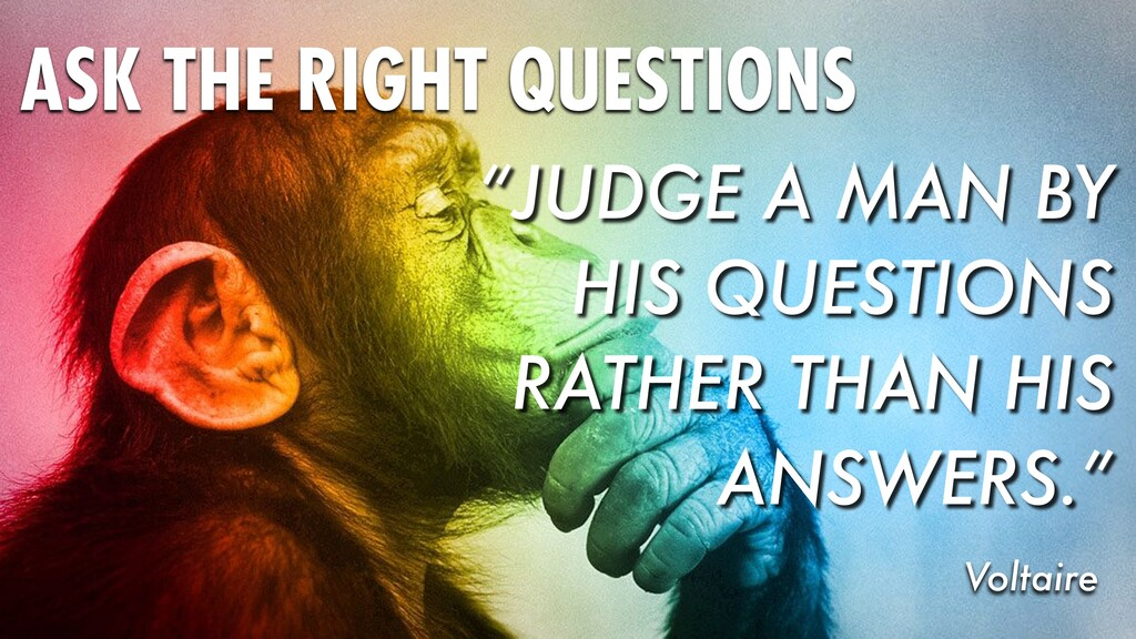 """JUDGE A MAN BY HIS QUESTIONS RATHER THAN HIS A..."