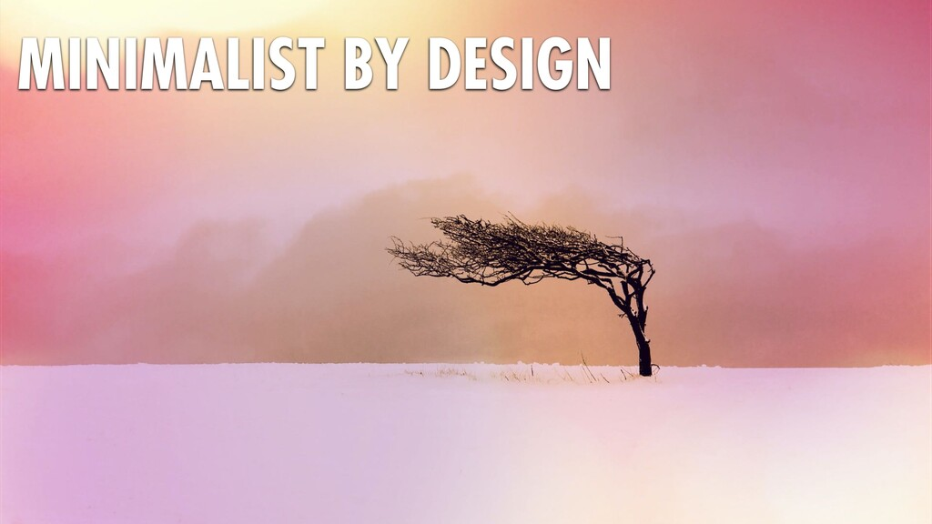 MINIMALIST BY DESIGN