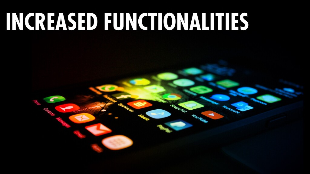 INCREASED FUNCTIONALITIES