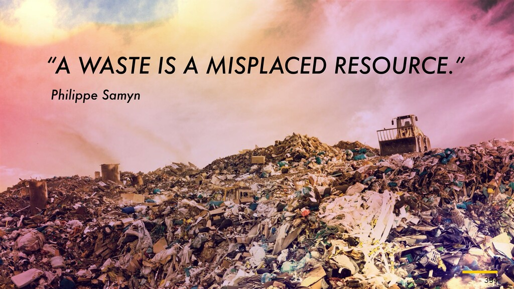 "394 ""A WASTE IS A MISPLACED RESOURCE."" Philippe..."