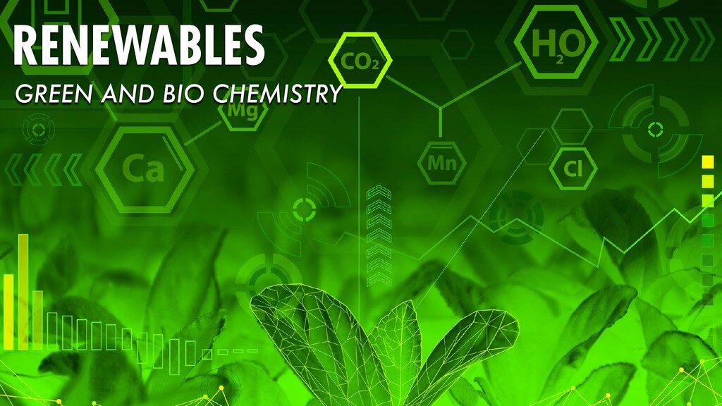 RENEWABLES GREEN AND BIO CHEMISTRY