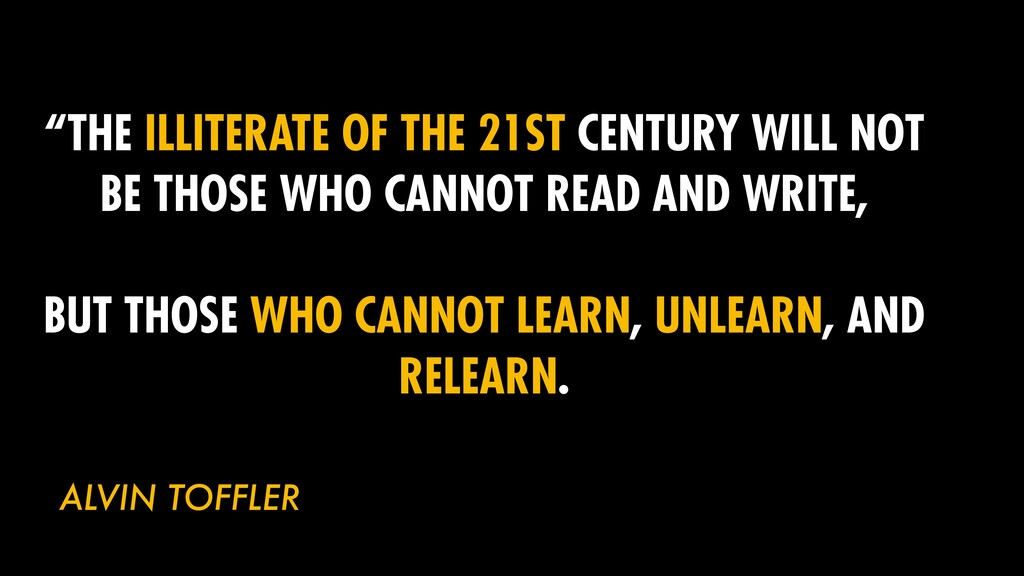 """THE ILLITERATE OF THE 21ST CENTURY WILL NOT BE..."