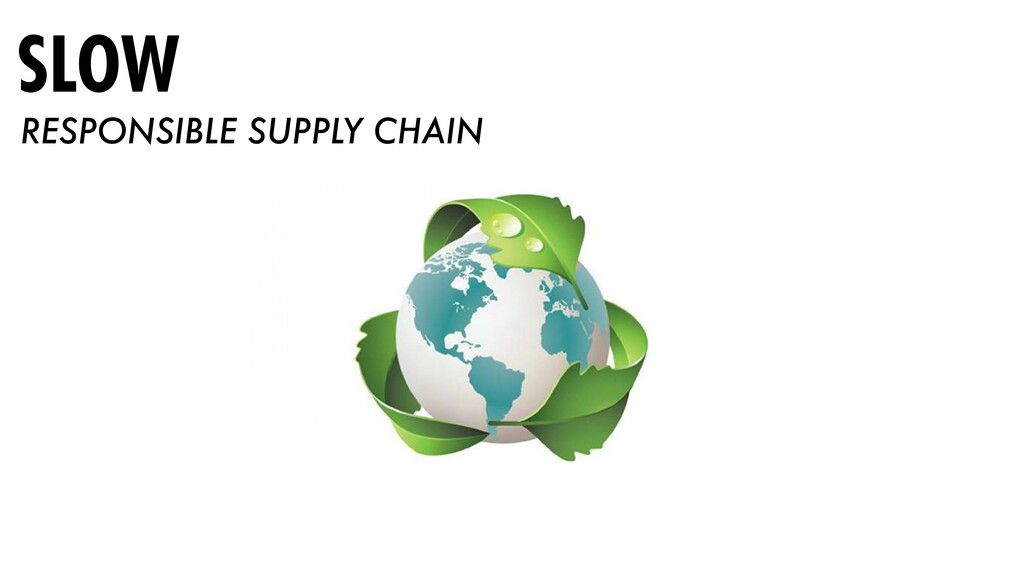 SLOW RESPONSIBLE SUPPLY CHAIN