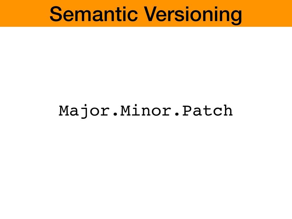 Major.Minor.Patch Semantic Versioning