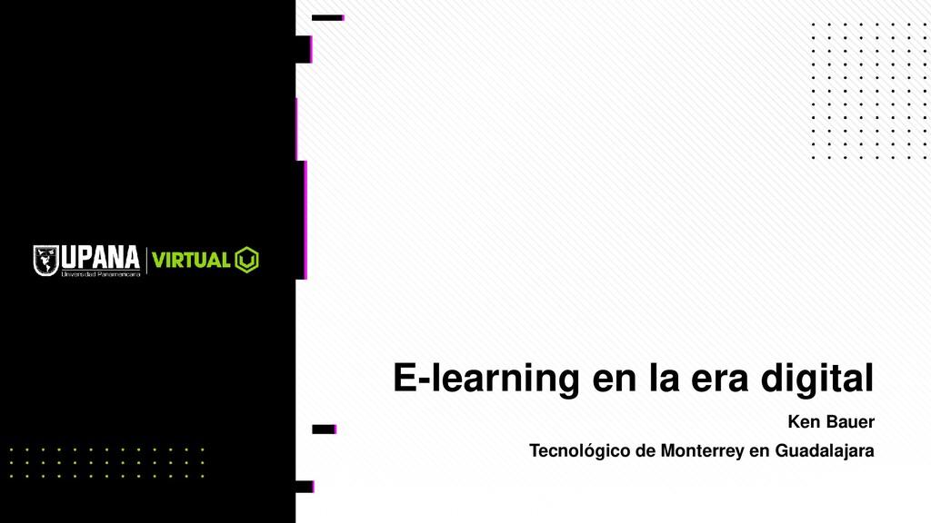E-learning en la era digital Ken Bauer Tecnológ...