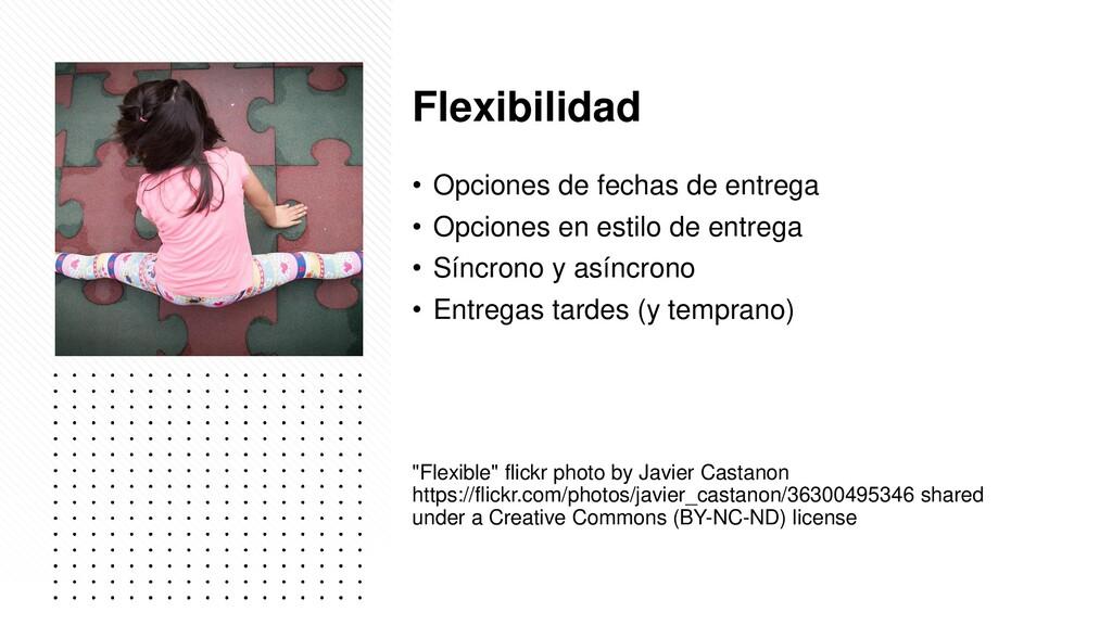 Flexibilidad • Opciones de fechas de entrega • ...