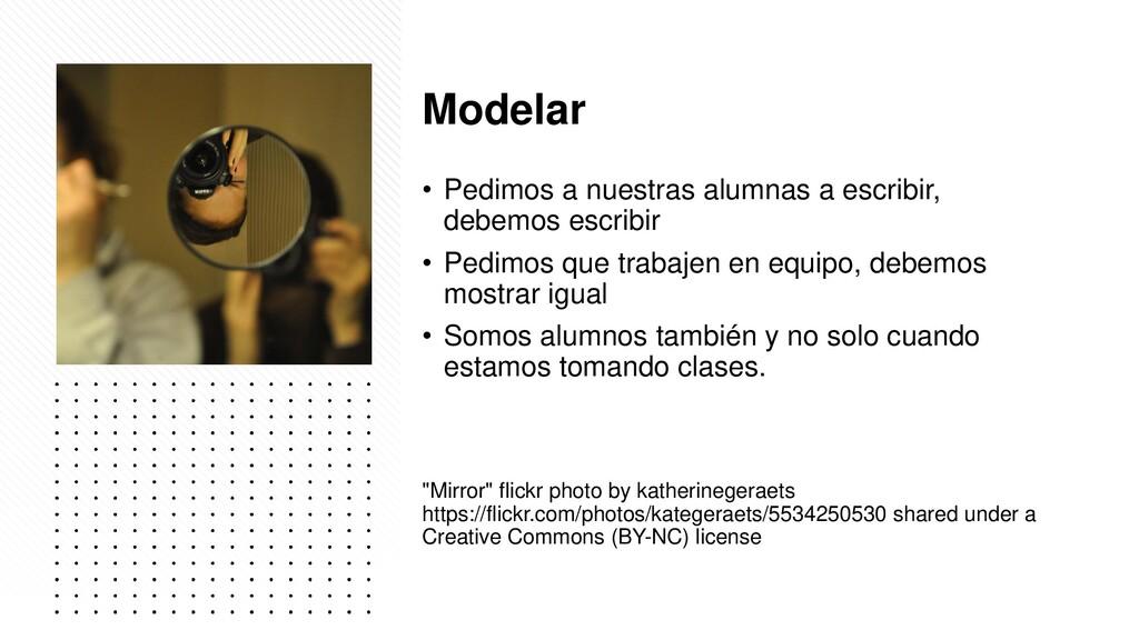 Modelar • Pedimos a nuestras alumnas a escribir...