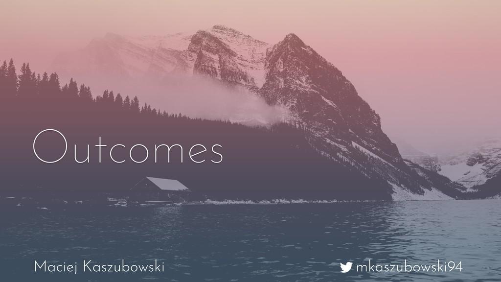 mkaszubowski94 Maciej Kaszubowski Outcomes
