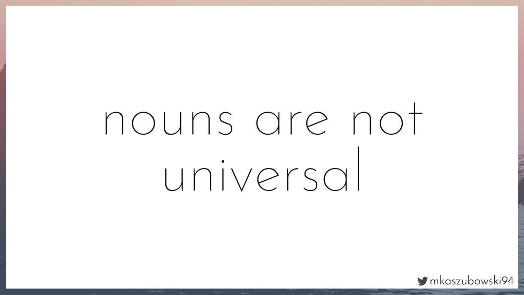 mkaszubowski94 nouns are not universal