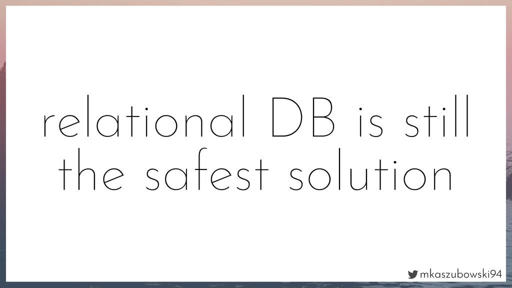 mkaszubowski94 relational DB is still the safes...