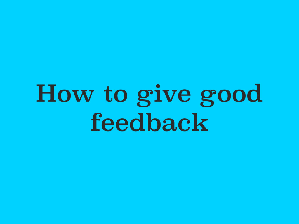 How to give good feedback