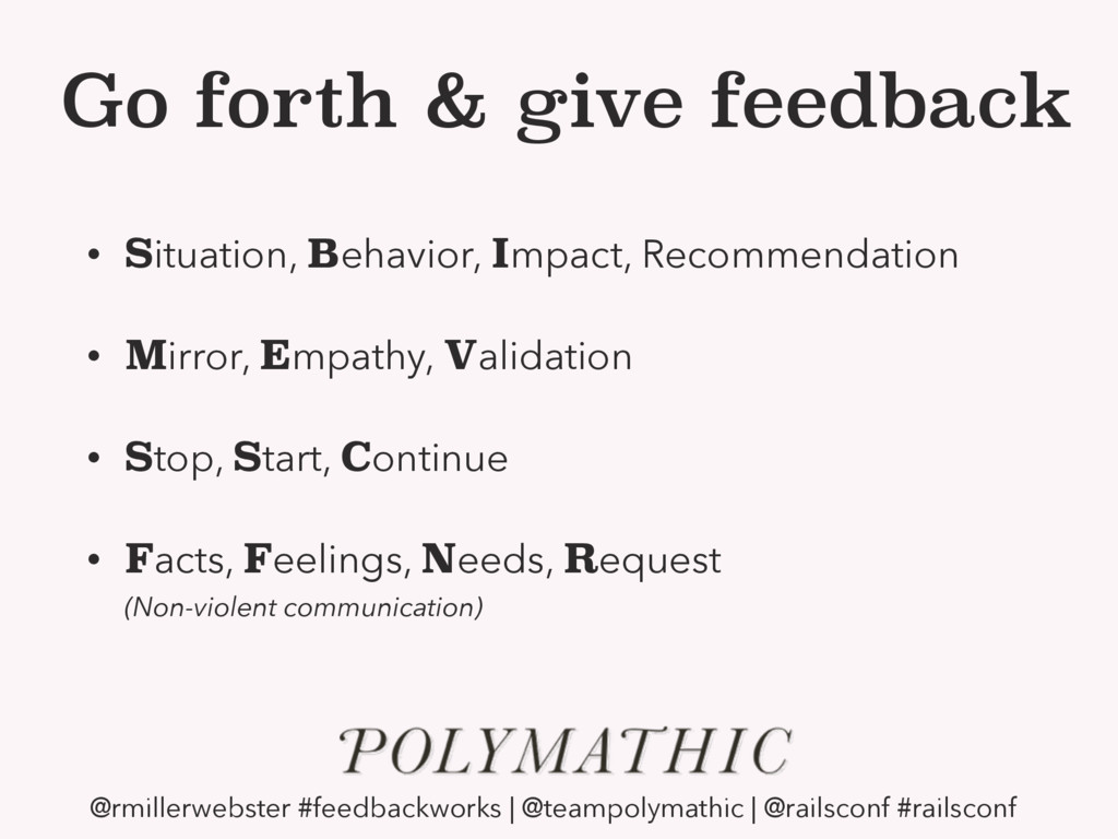 Go forth & give feedback • Situation, Behavior,...