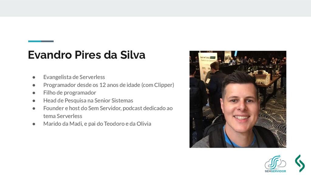 Evandro Pires da Silva ● Evangelista de Serverl...