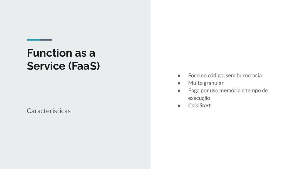 Function as a Service (FaaS) Características ● ...