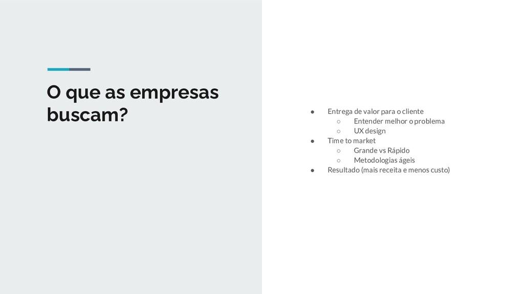 O que as empresas buscam? ● Entrega de valor pa...