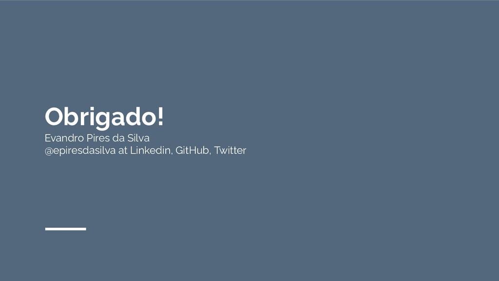 Obrigado! Evandro Pires da Silva @epiresdasilva...