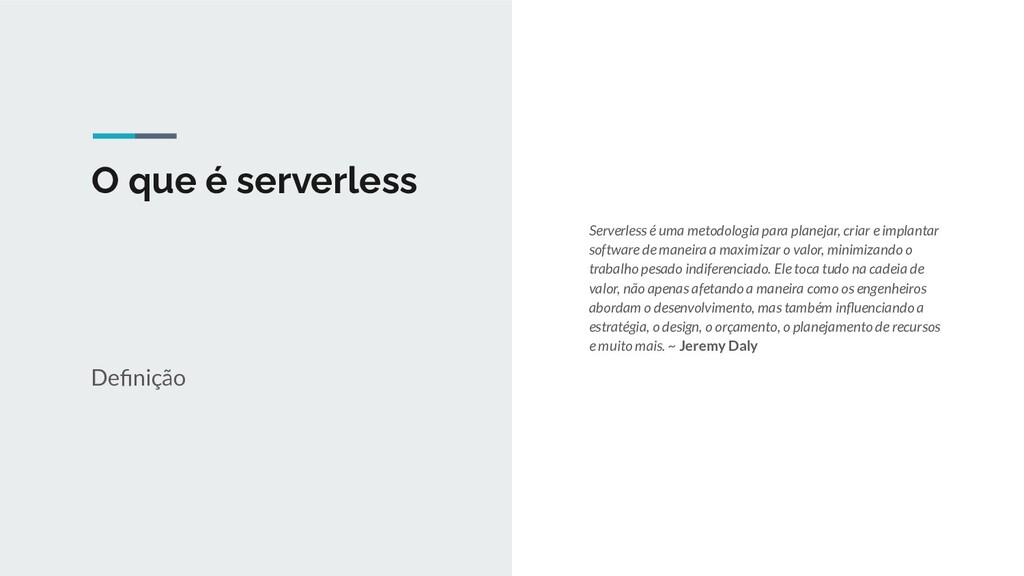 O que é serverless Serverless é uma metodologia...