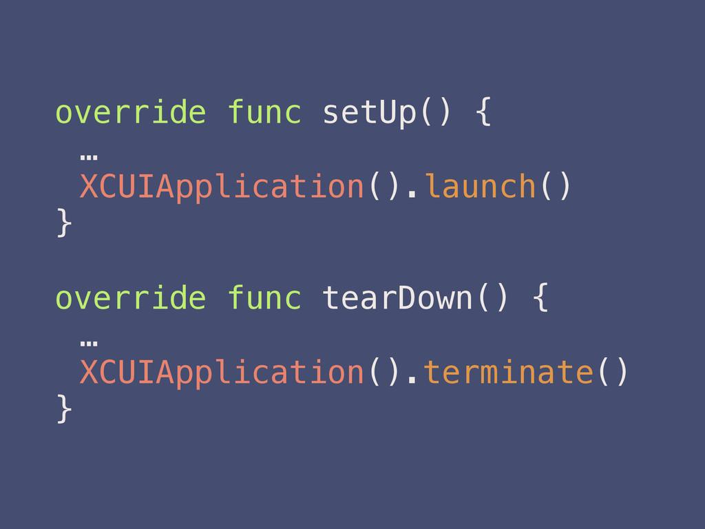 override func setUp() { … XCUIApplication().lau...