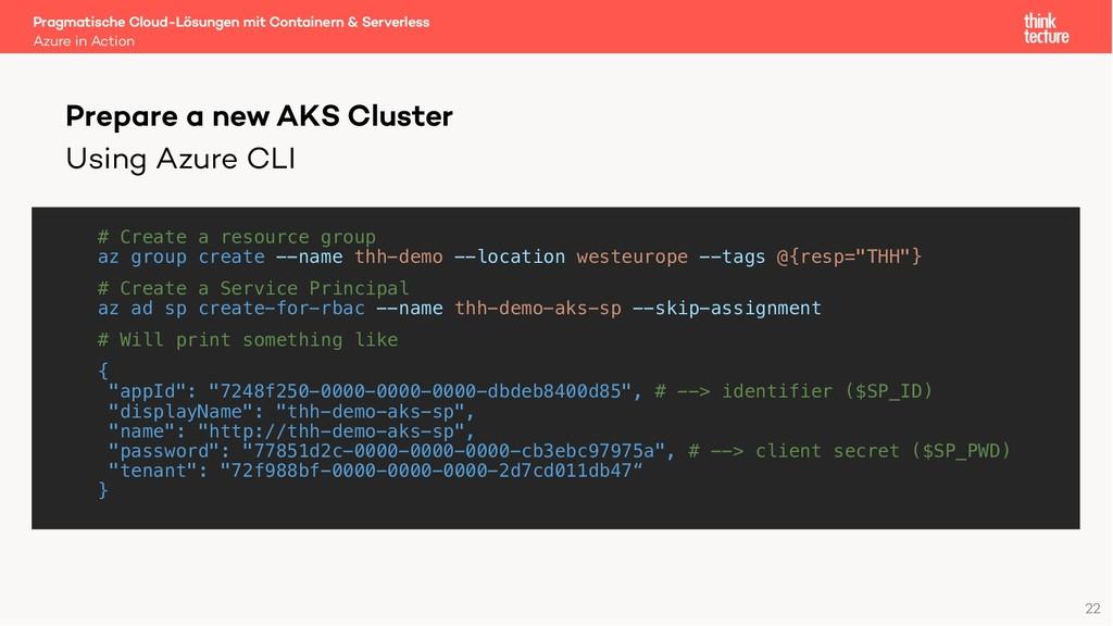Using Azure CLI # Create a resource group az gr...