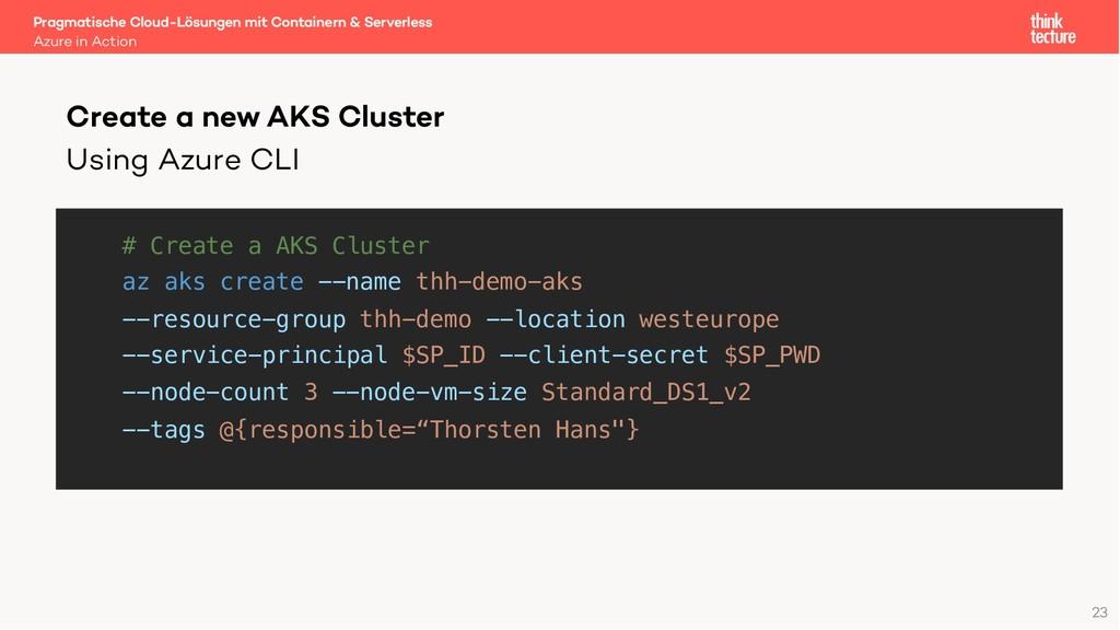 Using Azure CLI # Create a AKS Cluster az aks c...