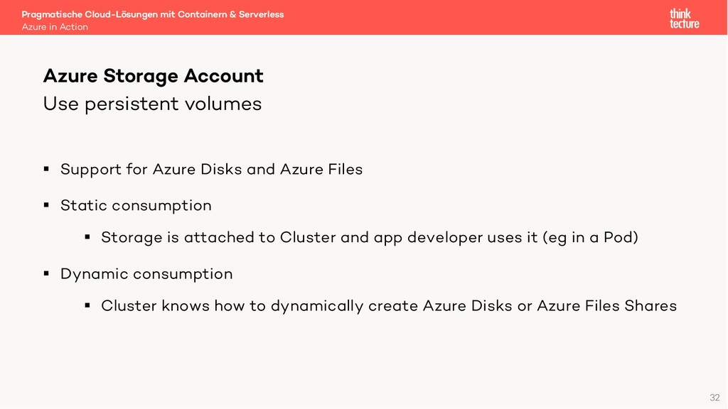 Use persistent volumes § Support for Azure Disk...
