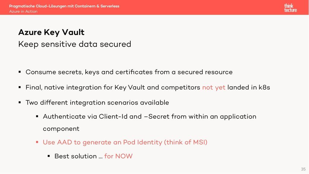 Keep sensitive data secured § Consume secrets, ...